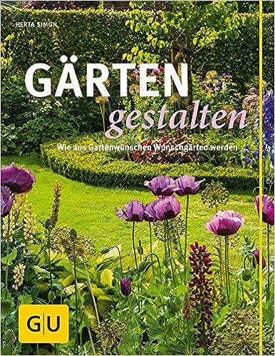 Gärten gärten gestalten wie aus gartenwünschen wunschgärten werden gu