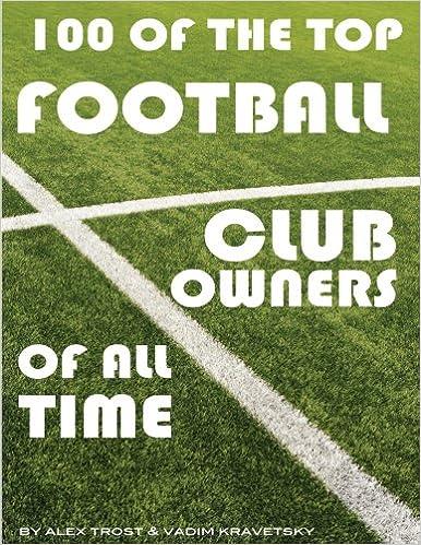 Gratis nedlastbare bøker for nextbook 100 of the Top Football Club Owners of All Time by Alex Trost,Vadim Kravetsky på norsk PDF DJVU FB2