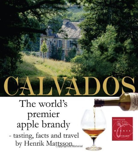 Calvados: The World's Premier Apple Brandy by Mattsson, Henrik (2005) ()