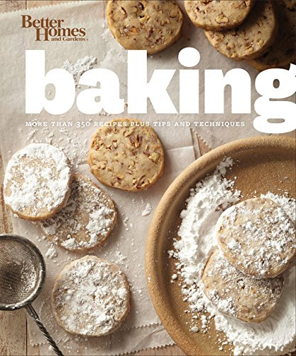 Better Homes and Gardens Baking: More than 350 Recipes Plus Tips and Techniques (Better Homes and Gardens Cooking) (Better Homes Cupcake Book)