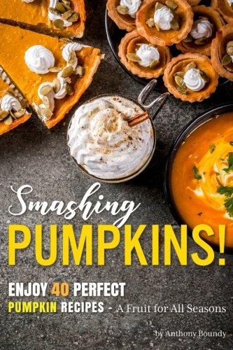 Smashing Pumpkins!: Enjoy 40 Perfect Pumpkin Recipes –