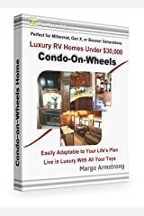 Condo-on-Wheels: Luxury RV Home Under $30,000, Perfect for Millennial, Gen X, and Boomer Generations: Easily Adaptable to Your Life's Plan Kindle Edition