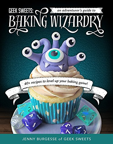 Geek Sweets: An Adventurer's Guide to the World of Baking Wizardry by [Burgesse, Jenny]