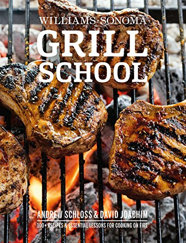 Grill School: 150+ Recipes & Essential Lessons for Cooking on Fire by David Joachim, Andrew Schloss