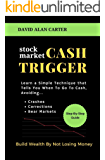 STOCK MARKET CASH TRIGGER: Learn A Simple Technique That Tells You When To Go To Cash (English Edition)
