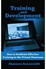 Training and Development: How to Facilitate Effective Training in the Virtual Classroom Kindle Edition