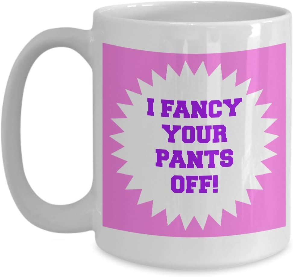 Amazon Com Sexual Mugs I Fancy Your Pants Off Naughty Coffee Cups Sexy Anniversary Birthday Holiday Gift Idea For People Who Love Sex Kitchen Dining