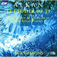 Alkan: 12 Etudes Op. 39 including Symphony & Concerto for Solo Piano