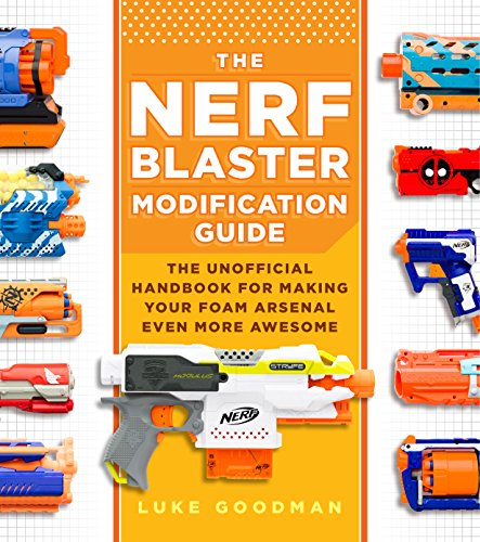 The Nerf Blaster Modification Guide: The Unofficial Handbook for Making Your Foam Arsenal Even More Awesome by Young Voyageur (Image #1)