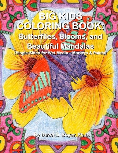 Big Kids Coloring Book: Butterflies, Blooms, and Beautiful Mandalas: Single-sided for Wet Media – Markers & Paints (Big Kids Coloring Books)