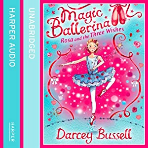 Magic Ballerina (12) - Rosa and the Three Wishes Audiobook