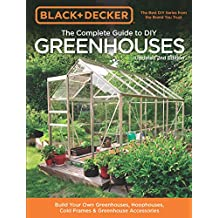Black & Decker The Complete Guide to DIY Greenhouses, Updated 2nd Edition (Black & Decker Complete Guide)