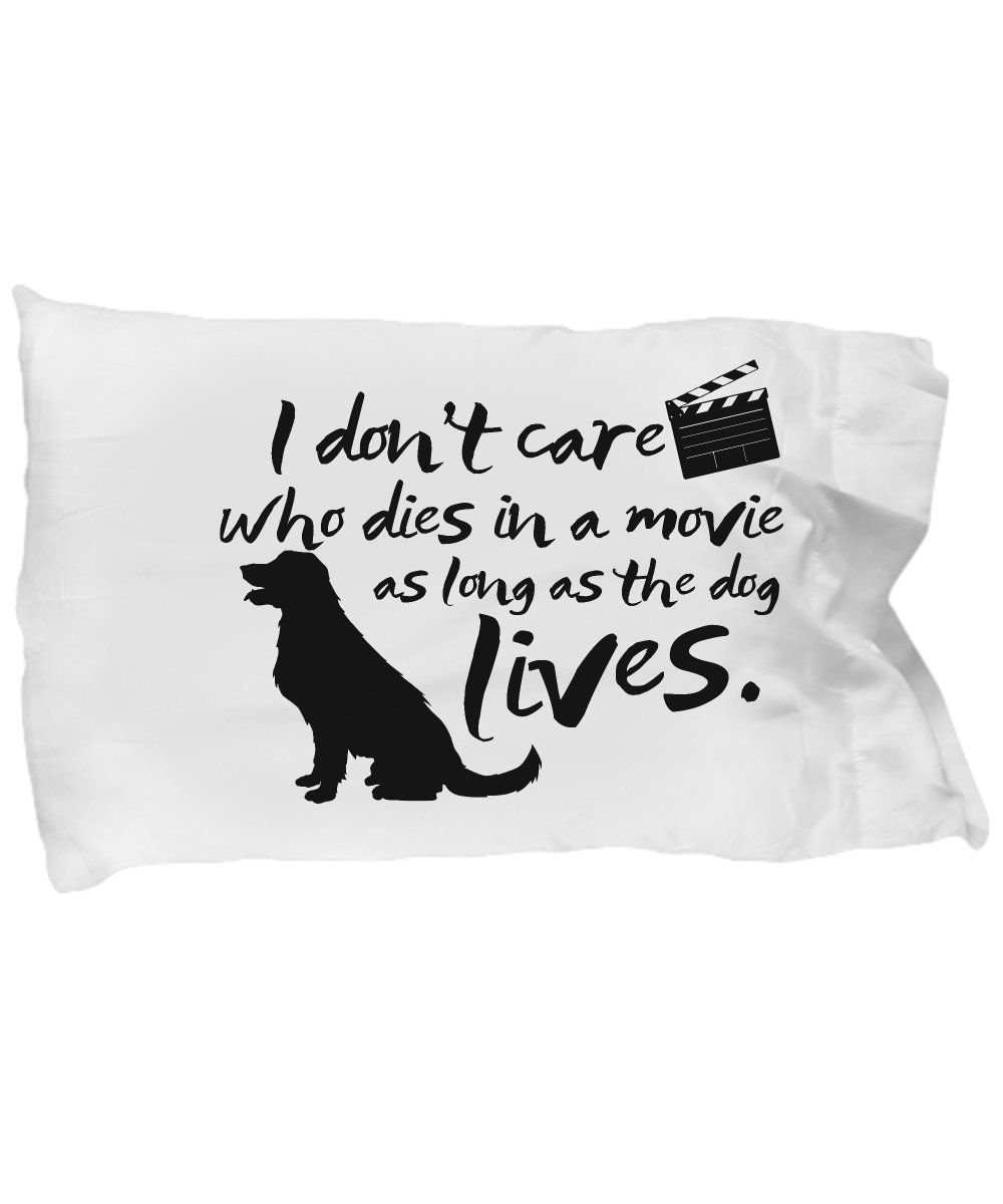 Funny Novelty Gift For Dog Lover I Don't Care Who Dies in a Movie As Long As the Best Animal Lover Dog Dogs Puppy Puppies Pillow Case