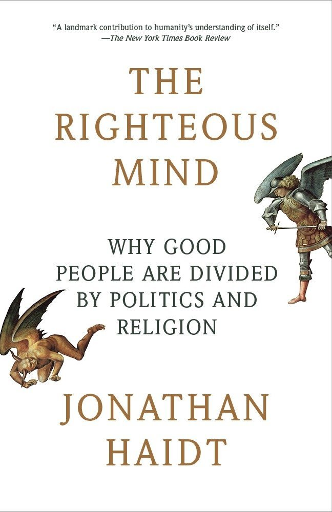 The Righteous Mind: Why Good People Are Divided by Politics