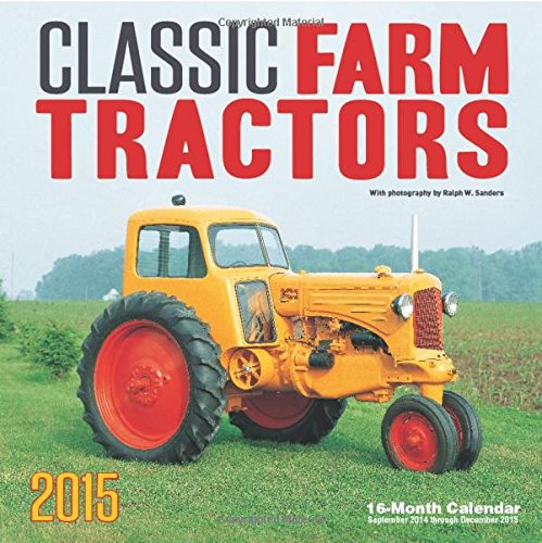 Classic Farm Tractors 2015: 16-Month Calendar September 2014 through December 2015