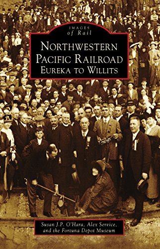 - Northwestern Pacific Railroad: Eureka to Willits (Images of Rail)