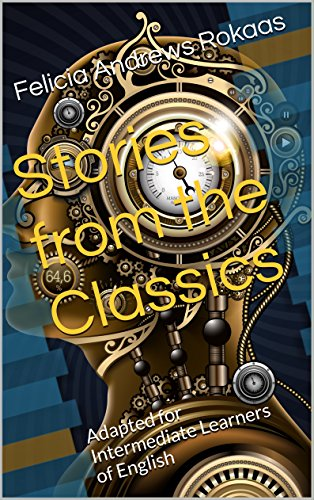 Amazon stories from the classics adapted for intermediate stories from the classics adapted for intermediate learners of english by rokaas felicia fandeluxe Image collections