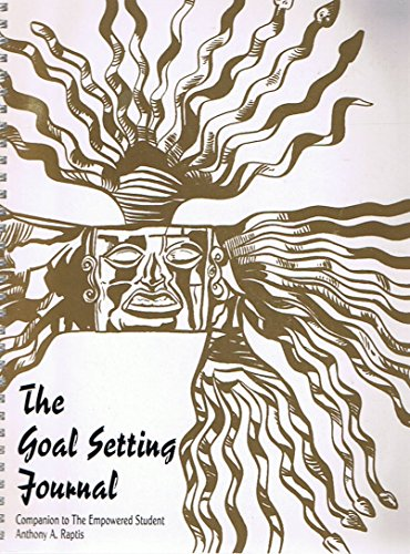 The Goal Setting Journal: Companion to The Empowered Student - by Anthony A. Raptis