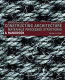 Constructing Architecture : Materials Processes Structures, Andrea Deplazes, 3038214515