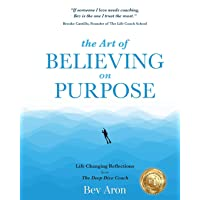 The Art of Believing on Purpose: Life Changing Reflections from the Deep Dive Coach