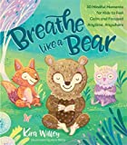 #10: Breathe Like a Bear: 30 Mindful Moments for Kids to Feel Calm and Focused Anytime, Anywhere