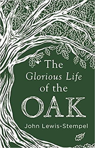 39cfd4c9aea5 The Glorious Life of the Oak: Amazon.co.uk: John Lewis-Stempel ...