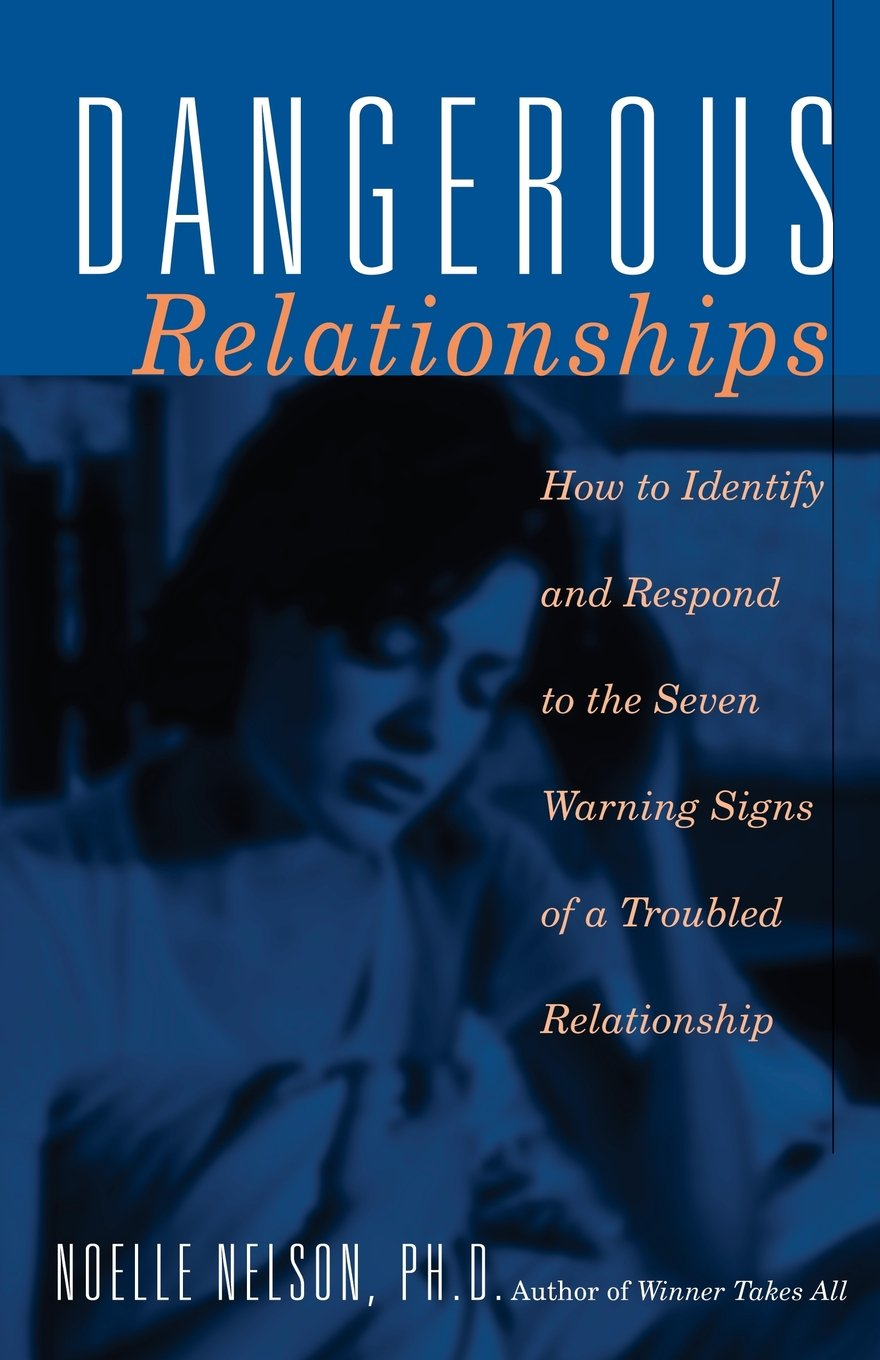 Download Dangerous Relationships: How To Identify And Respond To The Seven Warning Signs Of A Troubled Relationship pdf epub