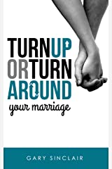 Turn Up or Turn Around Your Marriage: 7 Essentials Kindle Edition