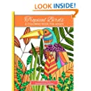 Tropical Birds: A Coloring Book for Adults