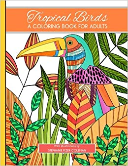 Amazon Tropical Birds A Coloring Book For Adults 9780692701201 Stephanie D Fizer Coleman Books