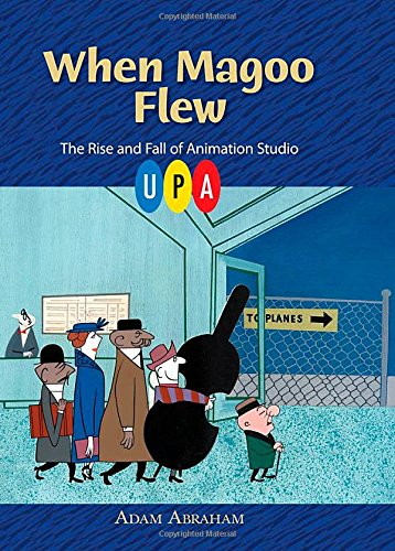 When Magoo Flew: The Rise and Fall of Animation Studio UPA