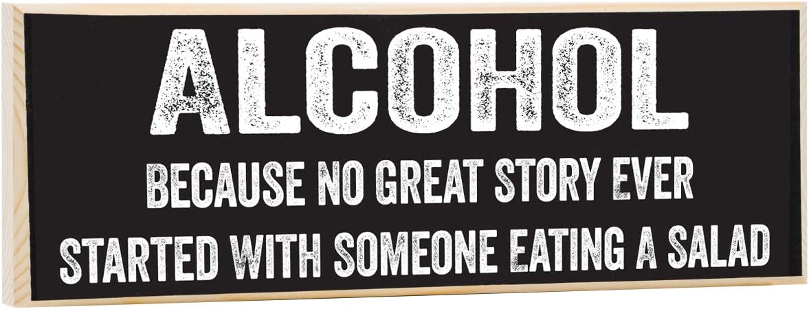 Make Em Laugh Alcohol, Because No Great Story Ever Started with Someone Eating A Salad - Rustic Wooden Sign - Great Gift and Decor Under $15!