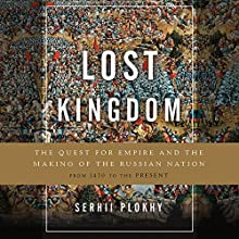Lost Kingdom: The Quest for Empire and the Making of the Russian Nation Audiobook by Serhii Plokhy Narrated by Peter Ganim
