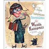 Folles et fabuleuses inventions de Wanda Kanapoutz (Les)