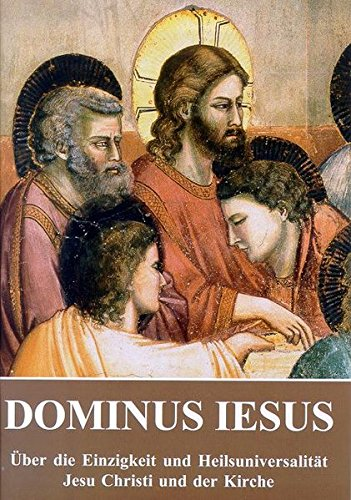 dominus-iesus-ber-die-einzigkeit-und-heilsuniversalitt-jesu-christi-und-der-kirche