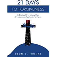 21 Days To Forgiveness: A Biblical Devotional For Overcoming Yesterday's Hurts (21 Days Series) book cover