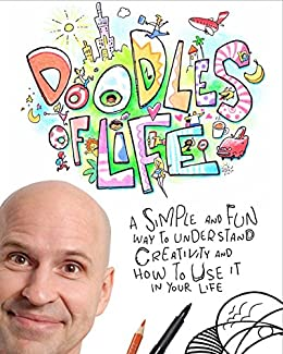 Doodles Of Life: A simple and fun way to understand creativity and how to use it in your life. by [Kristiansen, Øistein]