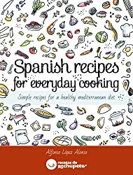 Spanish recipes for everyday cooking: Simple recipes for a healthy mediterranean diet