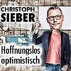 Hoffnungslos optimistisch Hörspiel von Christoph Sieber Gesprochen von: Christoph Sieber