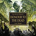 Honour to the Dead: The Horus Heresy Audiobook by Gav Thorpe Narrated by Gareth Armstrong, Jane Collingwood, Jonathan Keeble, Luke Thompson, David Timson