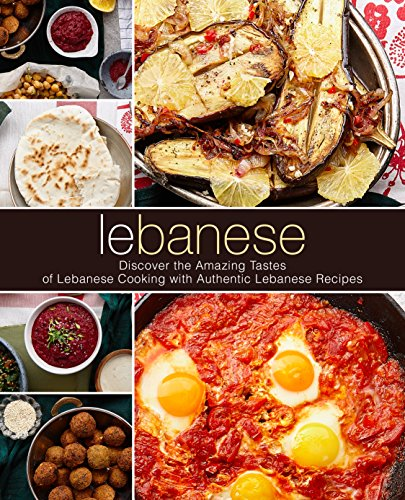 Lebanese: Discover the Amazing Tastes of Lebanese Cooking with Authentic Lebanese Recipes by BookSumo Press