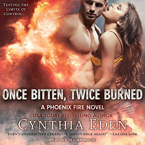 Once Bitten, Twice Burned: Phoenix Fire Series, Book 2