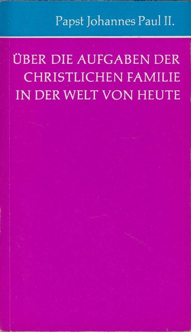 Über die Aufgaben der christlichen Familie in der Welt von heute. Apostolisches Rundschreiben