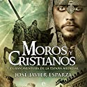 Moros y cristianos [Moors and Christians]: La gran aventura de la España medieval [The Great Adventure of Medieval Spain] Audiobook by Javier Esparza Narrated by Jaume Comas