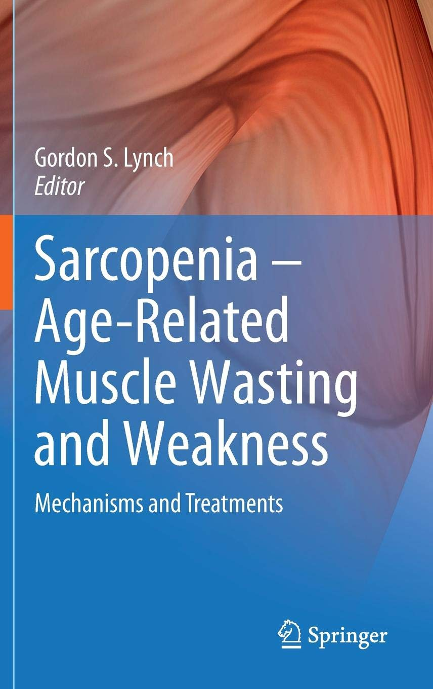 Sarcopenia – Age-Related Muscle Wasting and Weakness: Mechanisms and Treatments