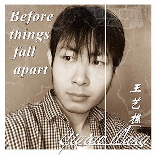 Before Things Fall Apart By Yiqiao Wang (王艺樵) On Amazon