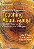 img - for A Hands-on Approach to Teaching about Aging: 32 Activities for the Classroom and Beyond book / textbook / text book