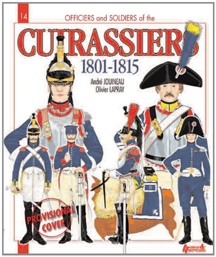 Officers and Soldiers of the French Cuirassiers 1801-1815