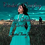 Last Chance Mail Order Bride: Violet's Cowboy: Westward Wanted, Book 4 | Crystal Anne Tilden