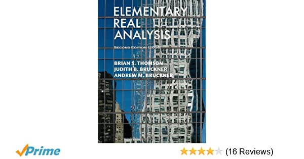 Amazon elementary real analysis second edition 2008 amazon elementary real analysis second edition 2008 9781434843678 brian s thomson judith b bruckner andrew m bruckner books fandeluxe Image collections